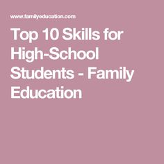 Top 10 Skills for High-School Students - Family Education