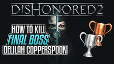 Dishonored 2 - How to kill Delilah Copperspoon (Chaos Ending) - Guida Trofei / Obiettivi