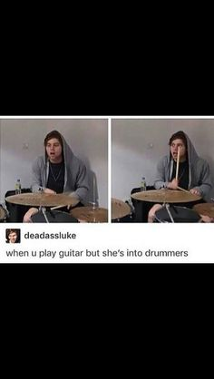 Yea..I'm in to drummers not guitarist srry not srry