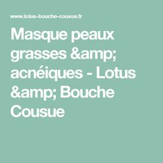 Masque peaux grasses & acnéiques - Lotus & Bouche Cousue Matcha, Lotus, Green Clay, Lily, Water Lilies