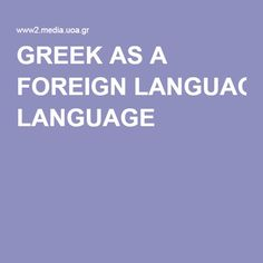 GREEK AS A FOREIGN LANGUAGE
