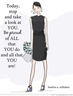 Today stop and take a look at you be proud of all that you do and all that you are