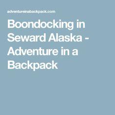 Boondocking in Seward Alaska - Adventure in a Backpack
