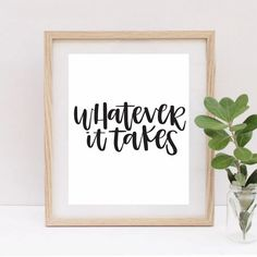 Whatever it Takes Printable Quote #QuotePrint #inspirationalQuotes #Printablewallart #calligraphyprint #Visionboardprintables #Lifequoteposter #Motivationalart #typographywallsaying #scandinavianwallart