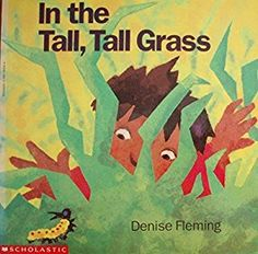 In the Tall, Tall Grass (By Denise Fleming)If you were a fuzzy caterpillar crawling through the tall, tall grass on a sunny afternoon, what would you see? Beginning as the sun is high in the sky and ending as fireflies blink and the moon rises...