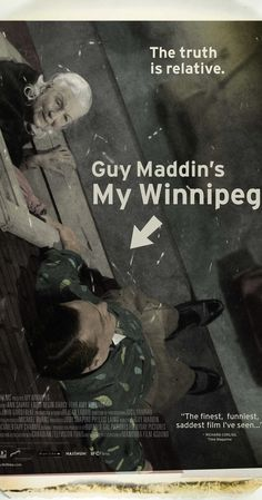 Directed by Guy Maddin.  With Darcy Fehr, Ann Savage, Louis Negin, Amy Stewart. Fact, fantasy and memory are woven seamlessly together in this portrait of film-maker Guy Maddin's home town of Winnipeg, Manitoba.