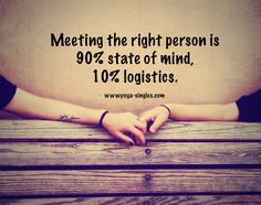 Meeting the right person is 90% sate of mind, 10% logistics. www.yoga-singles.com