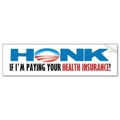 Anti ObamaCare Bumper Sticker  I'm payin' for mine, yours n' everybody's!!!!  UGH!