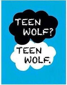 Teen wolf? Teen wolf. Ahhhhhhh I also love the Fault in Our Stars!!!