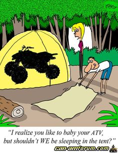 Funny ATV joke- This is my husband, except he'd be trying to fit it inside our 22 ft travel trailer with us!