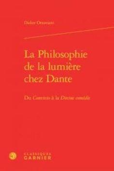 """La philosophie de la lumière chez Dante : du """"Convivio"""" à la """"Divine comédie"""" / Didier Ottaviani - Paris : Classiques Garnier, 2016"""