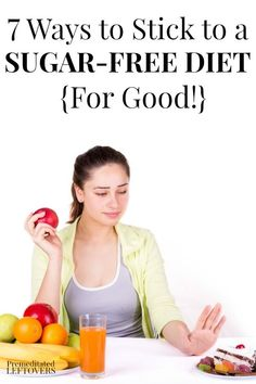 7 Ways to stick to a sugar-free diet for good! Find useful tips for avoiding sugary foods with these 7 Ways to Stick to a Sugar-Free Diet for Good. You will conquer your sugar cravings and eat healthier!Find an idea or 2 to help you follow through on your sugar-free diet. A little planning and organization goes a long way. Healthy life hacks!