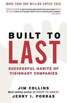 Built to Last - successful habits of visionary companies.  Jim Collins