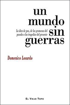Un mundo sin guerras : la idea de paz, de las promesas del pasado a las tragedias del presente / Domenico Losurdo