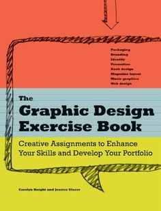 Graphic Design Exercise Book Creative Assignments to Enhance Your Skills and Develop Your Portfolio By Jessica Glaser, Carolyn Knight