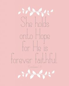 """She holds onto hope for He is forever faithful."" 1 Corintians 1:9"