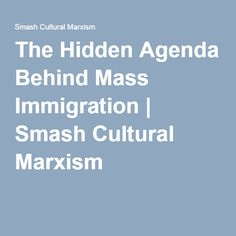 The Hidden Agenda Behind Mass Immigration | Smash Cultural Marxism