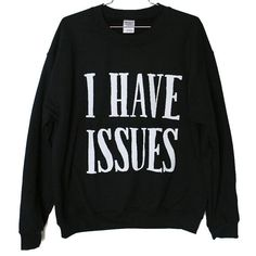 I have issues - Sweat Shirt