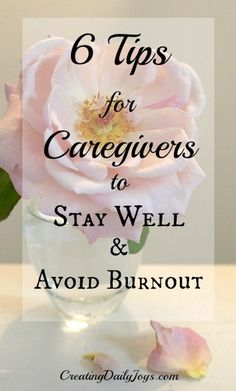 Six Tips for Caregivers to Stay Well and Avoid Burnout | Or, A Month in the Life of This Caregiver | Creating Daily Joys