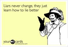 Liars never change, they just learn how to lie better