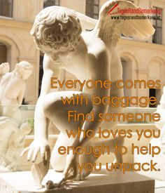Everyone comes with baggage. Find someone who loves you enough to help you unpack. - #Zitat von Die #TagesRandBemerkung #TRB #Zitate #Quotes #ZitatDesTages #QuoteOfTheDay