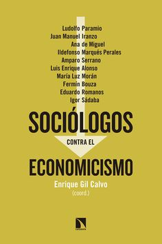 Sociólogos+contra+el+economicismo/+Enrique+Gil+Calvo+(coord.),+Ludolfo+Paramio,+Juan+Manuel+Iranzo,+Ana+de+Miguel,+Ildefonso+Marqués,+Amparo+...