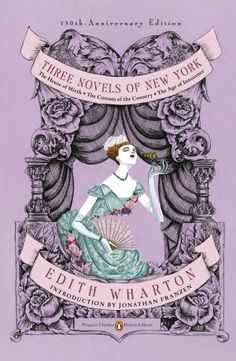 Three Novels of New York: The House of Mirth, The Custom of the Country, The Age of Innocence By Edith Wharton