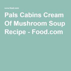 Pals Cabins Cream Of Mushroom Soup Recipe - Food.com