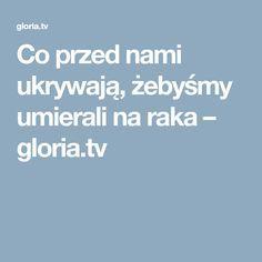 Co przed nami ukrywają, żebyśmy umierali na raka – gloria.tv
