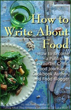 How to Write about Food: How to Become a Published Restaurant Critic, Food Journalist, Cookbook Author, and Food Blogger, S.J. Sebellin-Ross - Amazon.com