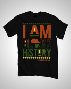I AM BLACK HISTORY! TSHIRT
