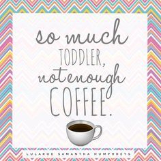 So much toddler, not enough coffee