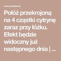 Połóż przekrojoną na 4 cząstki cytrynę zaraz przy łóżku. Efekt będzie widoczny już następnego dnia | Popularne.pl