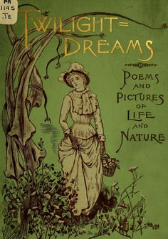 Twilight Dreams: Being Poems and Pictures of Life and Nature published by Cassell Pub. Co. New York in 1891