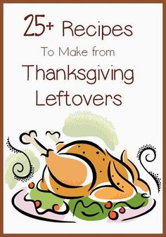 25+ Recipes to Make from Thanksgiving Day leftovers #thanksgiving #leftovers #recipes