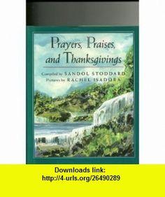 Prayers, Praises, and Thanksgivings (9780803704213) Sandol Stoddard, Rachel Isadora , ISBN-10: 0803704216  , ISBN-13: 978-0803704213 ,  , tutorials , pdf , ebook , torrent , downloads , rapidshare , filesonic , hotfile , megaupload , fileserve