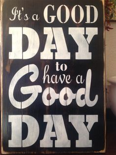 It's a Good Day to have a Good Day, wood primitive sign, love,, friendship, patio, yard decor, wall signs, family signs, room decor