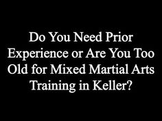 Do You Need Prior Experience or Are You Too Old for Mixed Martial Arts Training in Keller Mixed Martial Arts Training, Mma Gloves, Do You Need, Peak Performance, Brazilian Jiu Jitsu