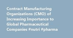 Contract Manufacturing Organizations (CMO) of Increasing Importance to Global Pharmaceutical Companies #nutri #pharma http://pharmacy.remmont.com/contract-manufacturing-organizations-cmo-of-increasing-importance-to-global-pharmaceutical-companies-nutri-pharma/  #contract pharmaceutical companies # Contract Manufacturing Organizations (CMO) of Increasing Importance to Global Pharmaceutical Companies February 29, 2016 54 отметки «Нравится» 5 комментариев The pharmaceutical marketplace has…