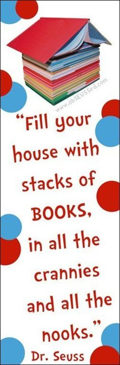 "Dr Seuss says ""Fill your house with stacks of books, in all the crannies and all the nooks"" #homeschool"