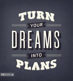 turn your dreams into plans
