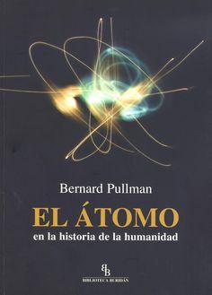 El Átomo en la historia de la humanidad / Bernard Pullman