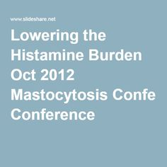 Lowering the Histamine Burden Oct 2012 Mastocytosis Conference