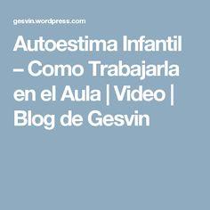 Autoestima Infantil – Como Trabajarla en el Aula | Video | Blog de Gesvin