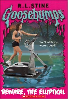 Beware, The Elliptical | If Goosebumps Novels Were Written For Adults