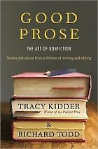 Good Prose: The Art of Nonfiction by Tracy Kidder and Richard Todd   Poets & Writers