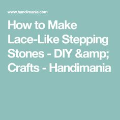 How to Make Lace-Like Stepping Stones - DIY & Crafts - Handimania