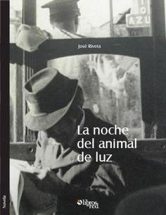 LA NOCHE DEL ANIMAL DE LUZ - José Rivera - Cuentos