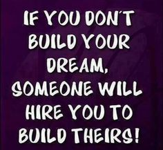 Coaching - If you don't build your dream, someone will hire you to build theirs!