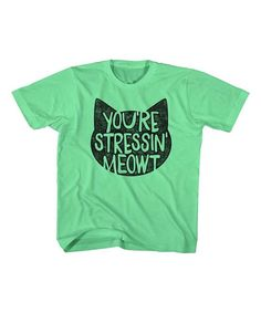 Look at this #zulilyfind! Neon Green 'You're Stressin' Meowt' Tee - Kids & Tween by American Classics #zulilyfinds